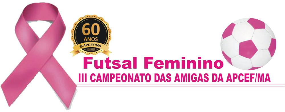 III CAMPEONATO DAS AMIGAS DA APCEF  FUTSAL FEMININO 52dce23130456